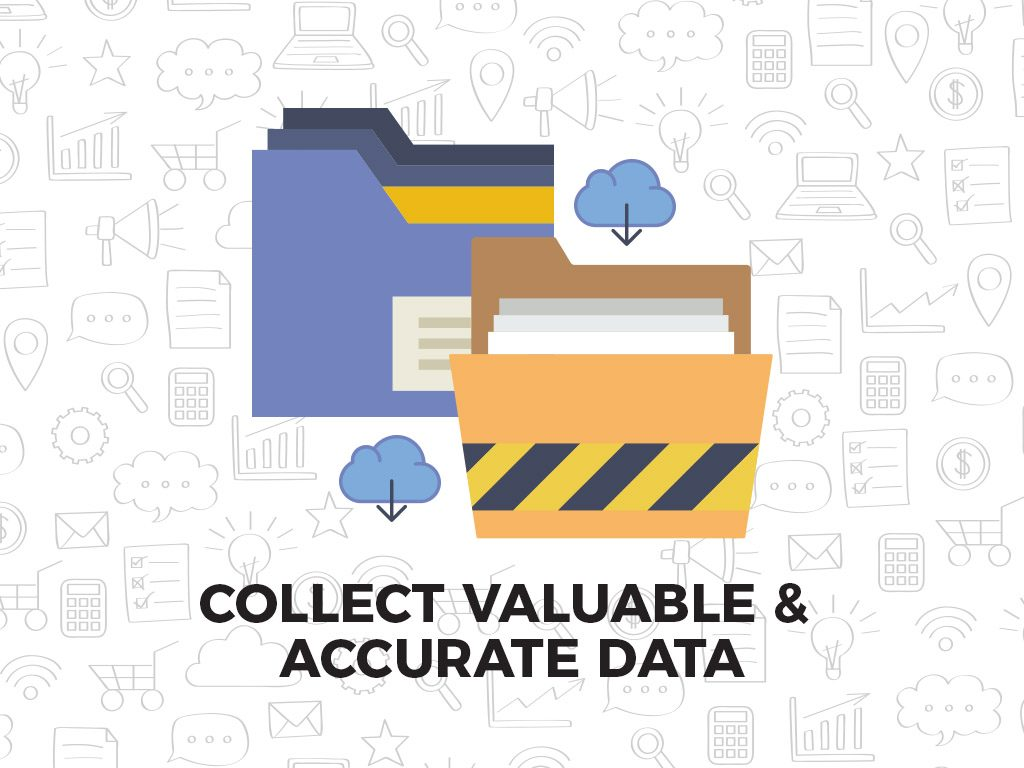collect valuable and accurate data