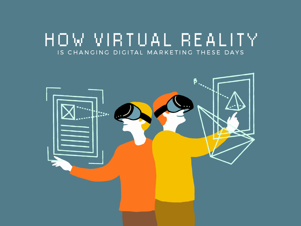 How Virtual Reality is Changing Digital Marketing These Days